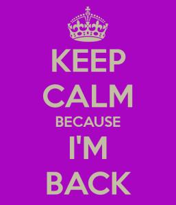 keep-calm-i-am-back